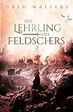 Der Lehrling des Feldschers II (Die Feldscher Chroniken, Band 2)