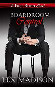 Boardroom Control: a millionaire forbidden boss workplace romance (Fast Burn) by [Lex Madison]