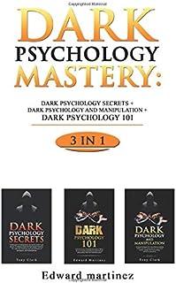Dark Psychology Mastery: 3 in 1: Dark Psychology Secrets + Dark Psychology and Manipulation + Dark psychology 101