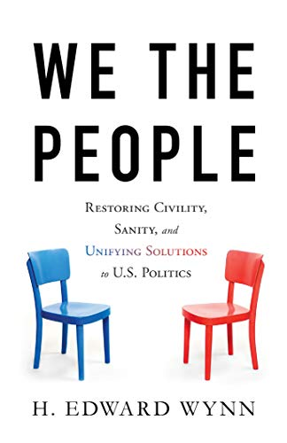 We The People Restoring Civility Sanity And Unifying Solutions To U S Politics Kindle Edition By Wynn H Edward Politics Social Sciences Kindle Ebooks Amazon Com
