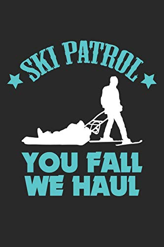 Ski Patrol You Fall We Haul: Funny Ski Patrol Saying   ruled Notebook 6x9 Inches - 120 lined pages for notes, drawings, formulas | Organizer writing book planner diary