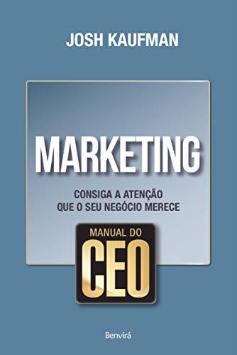 Manual do CEO: Marketing: Consiga a atenção que o seu negócio merece
