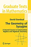 The Geometry of Syzygies: A Second Course in Commutative Algebra and Algebraic Geometry (Graduate Texts in Mathematics) (Graduate Texts in Mathematics, 229)
