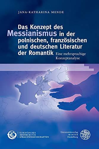 Das Konzept des Messianismus in der polnischen, französischen und deutschen Literatur der Romantik: Eine mehrsprachige Konzeptanalyse (Schriften des ... Deutsche Sprache (IDS) in Mannheim, Band 9)