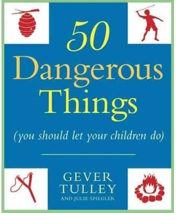 BY Tulley, Gever ( Author ) [{ 50 Dangerous Things (You Should Let Your Children Do) By Tulley, Gever ( Author ) Apr - 20- 2011 ( Paperback ) } ]