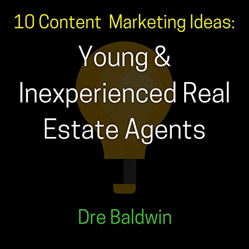 10 Content Marketing Ideas: Young & Inexperienced Real Estate Agents audiobook cover art
