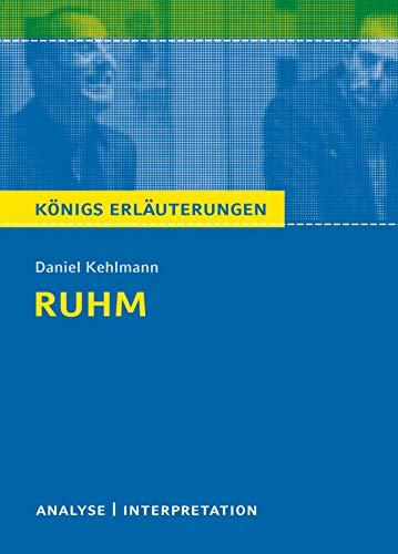 Ruhm von Daniel Kehlmann. Königs Erläuterungen.: Textanalyse und Interpretation mit ausführlicher Inhaltsangabe und Abituraufgaben mit Lösungen