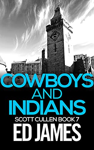 Cowboys and Indians: A Scottish Detective Mystery (DC Scott Cullen Crime Series Book 7) (English Edition)