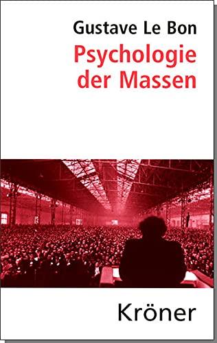 Psychologie der Massen: Übersetzt von Rudolf Eisler, mit einem aktuellen Geleitwort von Helmut König (Kröners Taschenausgaben (KTA))