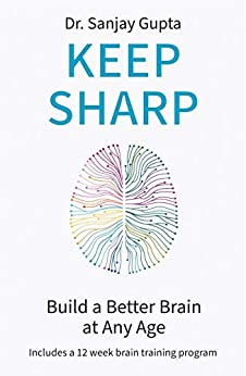 Keep Sharp: How To Build a Better Brain at Any Age - As Seen in The Daily Mail by [Sanjay Gupta]
