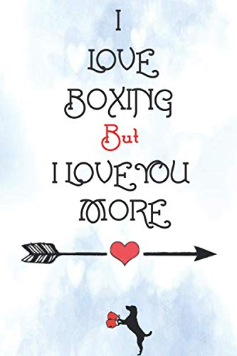 I love boxing but i love you more: Romantic beautiful valentine's day notebook gift for boxing lover/14th february journal present for boxers men & ... pocket pad for boxing coachs ...dogs lover