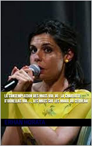 La contemplation des mots vol 14 : La charlotte D'Ornellas vol …, les mots sur les maux du cerveau (French Edition)