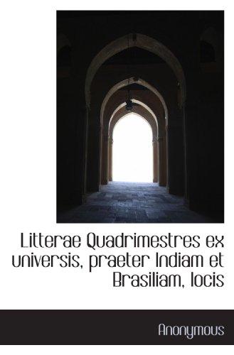 Litterae Quadrimestres ex universis, praeter Indiam et Brasiliam, locis (Latin Edition)