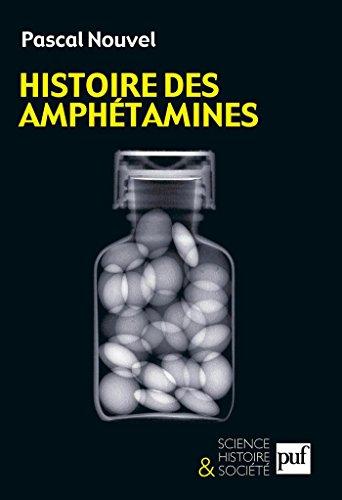 Histoire des amphétamines (Science, histoire et société) (French Edition)