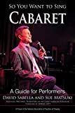 So You Want to Sing Cabaret: A Guide for Performers (English Edition)