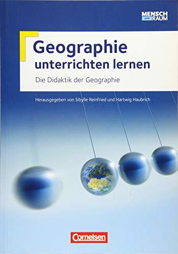 Geographie unterrichten lernen: Die Didaktik der Geographie: Fachbuch (Geographie unterrichten lernen / Ausgabe 2015)