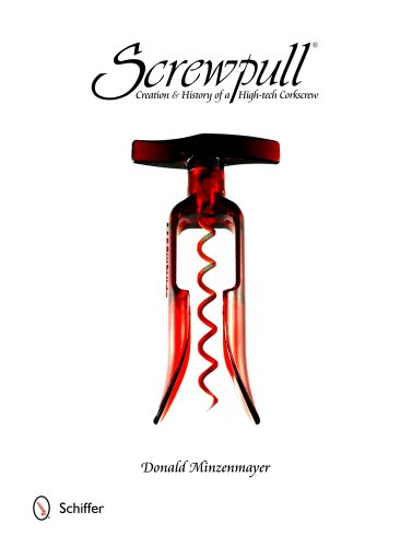 Minzenmayer, D: Screwpull: Creation & History of a High-Tech Corkscrew