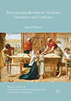 Representing Realists in Victorian Literature and Criticism (Palgrave Studies in Nineteenth-Century Writing and Culture)