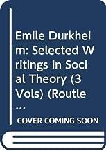 Emile Durkheim: Selected Writings in Social Theory (3 Vols) (Routledge Revivals: Emile Durkheim: Selected Writings in Social Theory)