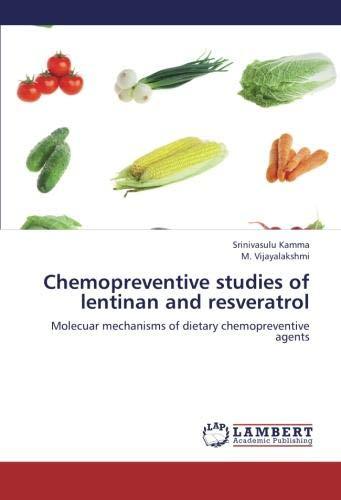 Chemopreventive studies of lentinan and resveratrol: Molecuar mechanisms of dietary chemopreventive agents