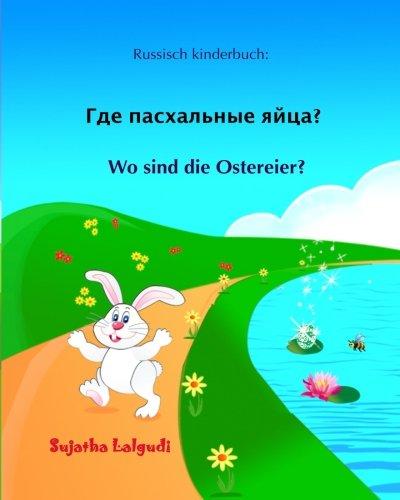 Russisch kinderbuch: Wo sind die Ostereier: Kinderbuch Deutsch-Russisch (zweisprachig/bilingual), Russisch für kinder, deutsch russisch, bilingual russische, bilderbücher, bilderbuch