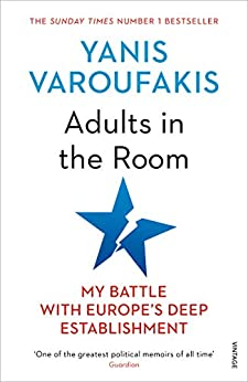 Adults In The Room: My Battle With Europe's Deep Establishment by [Yanis Varoufakis]