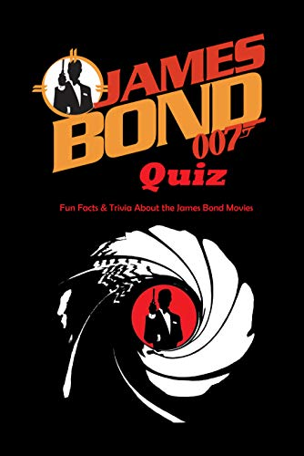 James Bond 007 Quiz: Fun Facts & Trivia About the James Bond Movies: NO TIME TO DIE (English Edition)