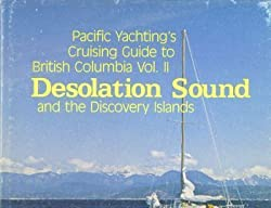 Desolation Sound and the Discovery Islands (Pacific Yachting\'s Cruising Guide to British Columbia, Vol. II)