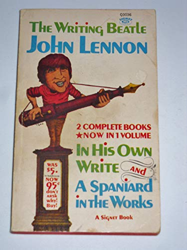 The Writing Beatle, John Lennon: In His Own Words and a Spaniard in the Works, 2 Complete Books in 1 Volume