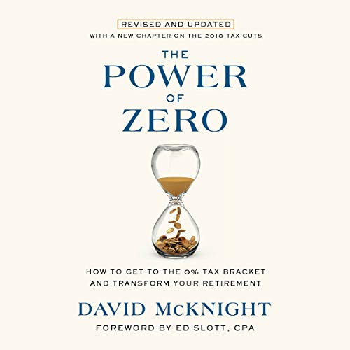 The Power of Zero, Revised and Updated                   By:                                                                                                                                 David McKnight,                                                                                        Ed Slott - foreword                               Narrated by:                                                                                                                                 Marc Cashman                      Length: 3 hrs and 48 mins     193 ratings     Overall 4.7