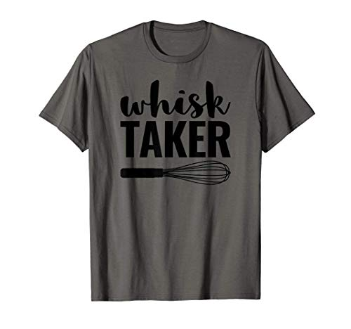 Whisk Taker Funny Baking Pun Cook Chef Baker Gift T-Shirt