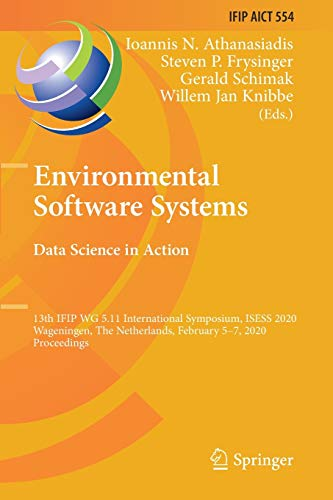 Environmental Software Systems. Data Science in Action: 13th Ifip Wg 5.11 International Symposium, Isess 2020, Wageningen, the Netherlands, February 5-7, 2020, Proceedings: 554