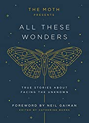 The Moth Presents All These Wonders: True Stories About Facing the Unknown on Amazon