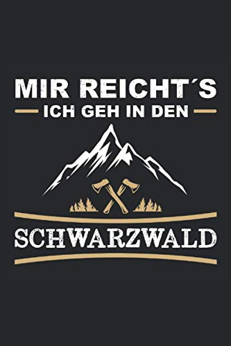 Mir reichts - Ich geh in den Schwarzwald: Lustiges Wanderer, Bergsteiger und Kletterer Notizbuch für alle die den Schwarzwald lieben. perfekt als ... 6'' x 9'' (15,24cm x 22,86cm) DIN A5 Liniert