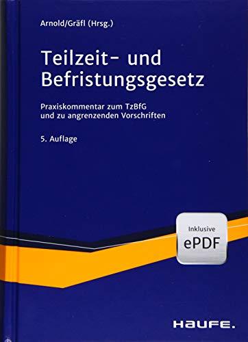 Teilzeit- und Befristungsgesetz: Der aktuelle Praxiskommentar zum TzBfG inkl. Sondervorschriften (Haufe Recht...
