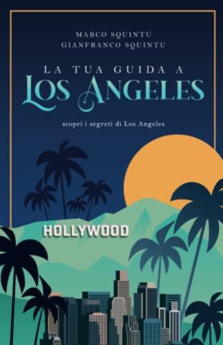 La tua guida a Los Angeles: Scopri i segreti di Los Angeles