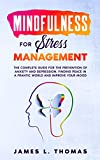 Mindfulness for Stress Management: The Complete Guide for the Prevention of Anxiety and Depression, Finding Peace in a Frantic World and Improve Your Mood (English Edition)
