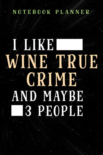 Notebook Planner I Like Wine True Crime And Maybe 3 People Murder Show Heart pretty: Daily Journal,6x9 in ,Home Budget,Bill,Teacher,Work List,Pretty,Life,Book