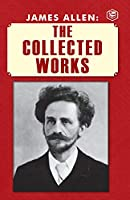 James Allen: The Collected Works