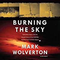 Burning the Sky: Operation Argus and the Untold Story of the Cold War Nuclear Tests in Outer Space【洋書】 [並行輸入品]