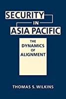 Security in Asia Pacific: The Dynamics of Alignment