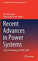 Recent Advances in Power Systems: Select Proceedings of EPREC 2020 (Lecture Notes in Electrical Engineering, 699)