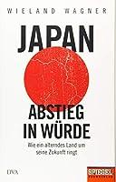Japan - Abstieg in Wuerde: Wie ein alterndes Land um seine Zukunft ringt - Ein SPIEGEL-Buch