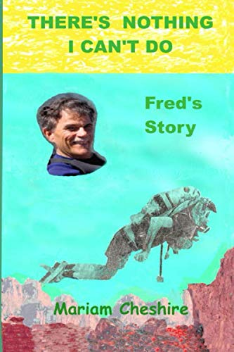 THERE'S NOTHING I CAN'T DO - Fred's Story: Continuation of the Fred Cheshire biography,