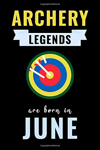 Archery Legends Are Born In June: Unique Archery Birthday Gift For Boys, Girls, Players   Lined Notebook / Journal For Archery Lovers & Fans   110 Pages ( Archery Birthday Gifts )