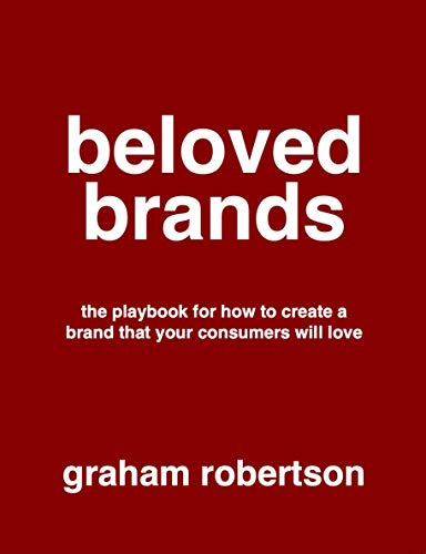 Beloved Brands: The playbook for how to create a brand your consumers will love (English Edition)