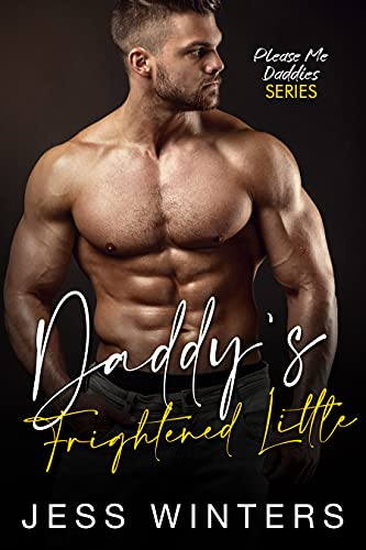 Daddy's Frightened Little: An Age Play, DDlg, Instalove, Standalone, Romance (Please Me Daddies Series Book 1)