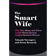 The Smart Wife: Why Siri, Alexa, and Other Smart Home Devices Need a Feminist Reboot