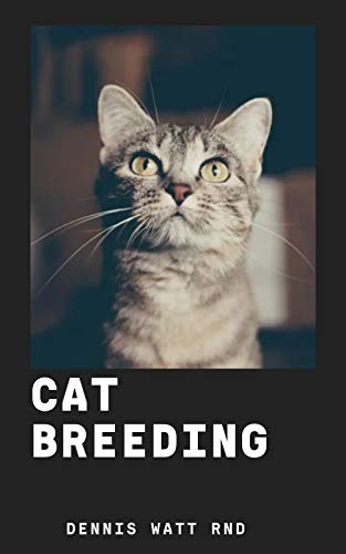 CAT BREEDING : The Definitive Guide To Rearing And Easy Multiplying Of Cats (English Edition)