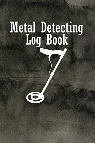 Metal Detecting Log Book: A log notebook to record Date, Time, Location, GPS, Machine Used, Settings Used, Item Found, Value & notes for metal detectors